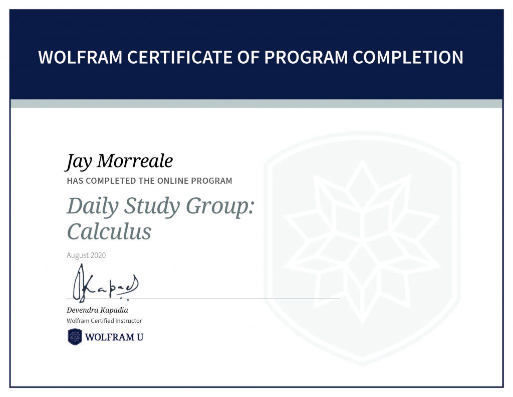 Wolfram Certificate of Program Completion, Jay Morreale has completed the online program Daily Study Group: Calculus.