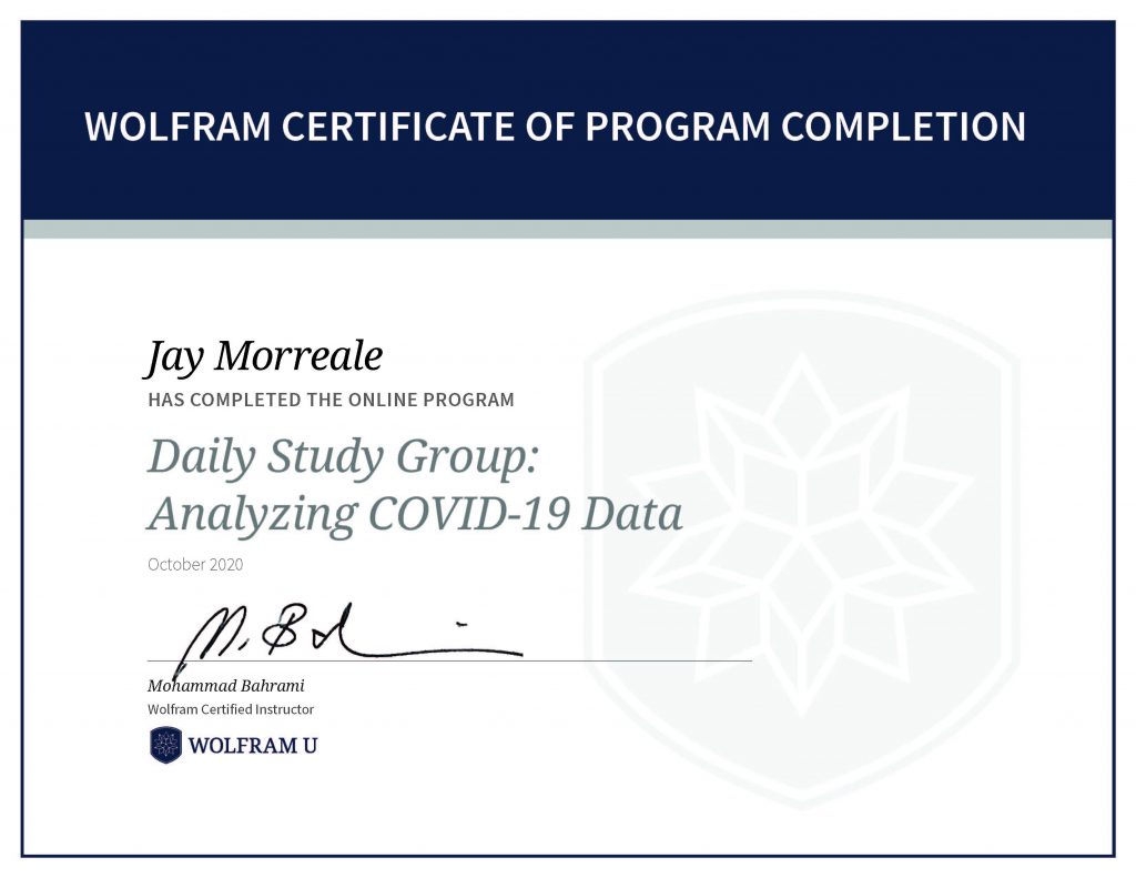 Wolfram Certificate of Program Completion, Jay Morreale has completed the online program Daily Study Group: Analyzing COVID-19 Data.