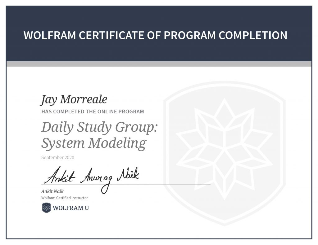 Wolfram Certificate of Program Completion, Jay Morreale has completed the online program Daily Study Group: System Modeling.